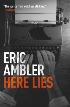 Here Lies - Eric Ambler ericamblerbooks.com/titles/here-lies/ In his autobiography Ambler recounts the experiences that shaped his life and work with the same thrilling pace that made his novels bestsellers.