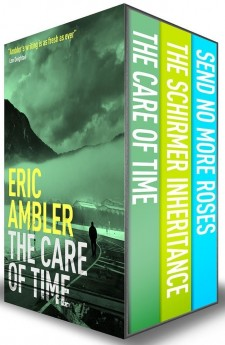 Eric Ambler Box Set 2 – The Care of Time, The Schirmer Inheritance, Send No More Roses